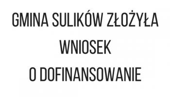 Gmina Sulików złożyła wniosek o dofinansowanie.
