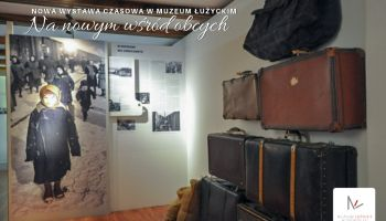 """Nowa wystawa czasowa """"Na nowym wśród obcych"""" w Muzeum Łużyckim"""