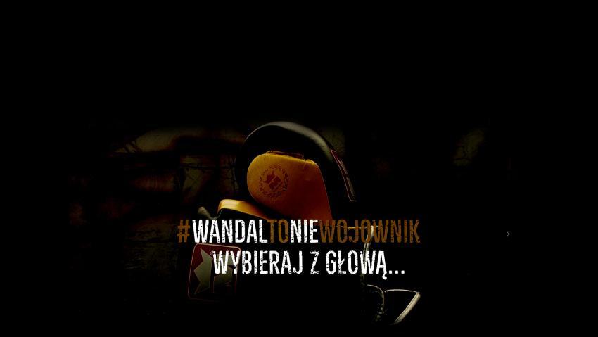 #WandalToNieWojownik- Wybieraj z głową !