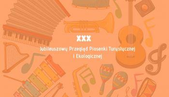 XXX Jubileuszowy Przegląd Piosenki Turystycznej i Ekologicznej