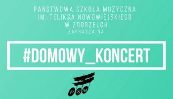 #DOMOWY_KONCERT w wykonaniu uczniów Państwowej Szkoły Muzycznej I i II stopnia im. Feliksa Nowowiejskiego w Zgorzelcu